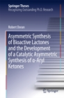 Asymmetric Synthesis of Bioactive Lactones and the Development of a Catalytic Asymmetric Synthesis of a-Aryl Ketones - eBook