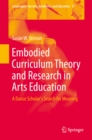 Embodied Curriculum Theory and Research in Arts Education : A Dance Scholar's Search for Meaning - eBook