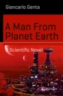A Man From Planet Earth : A Scientific Novel - eBook