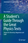 A Student's Guide Through the Great Physics Texts : Volume III: Electricity, Magnetism and Light - eBook