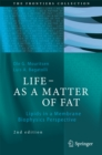LIFE - AS A MATTER OF FAT : Lipids in a Membrane Biophysics Perspective - eBook