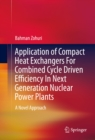 Application of Compact Heat Exchangers For Combined Cycle Driven Efficiency In Next Generation Nuclear Power Plants : A Novel Approach - eBook