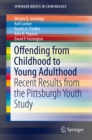 Offending from Childhood to Young Adulthood : Recent Results from the Pittsburgh Youth Study - eBook