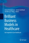 Brilliant Business Models in Healthcare : Get Inspired to Cure Healthcare - eBook