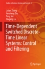 Time-Dependent Switched Discrete-Time Linear Systems: Control and Filtering - eBook