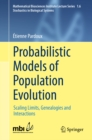 Probabilistic Models of Population Evolution : Scaling Limits, Genealogies and Interactions - eBook