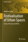 Festivalisation of Urban Spaces : Factors, Processes and Effects - eBook
