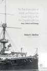 The Transformation of British and American Naval Policy in the Pre-Dreadnought Era : Ideas, Culture and Strategy - Book