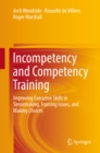 Incompetency and Competency Training : Improving Executive Skills in Sensemaking, Framing Issues, and Making Choices - eBook