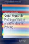 Serial Homicide : Profiling of Victims and Offenders for Policing - Book