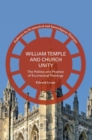 William Temple and Church Unity : The Politics and Practice of Ecumenical Theology - Book