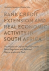 Bank Credit Extension and Real Economic Activity in South Africa : The Impact of Capital Flow Dynamics, Bank Regulation and Selected Macro-prudential Tools - eBook