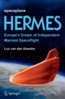 Spaceplane HERMES : Europe's Dream of Independent Manned Spaceflight - Book