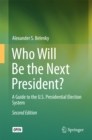 Who Will Be the Next President? : A Guide to the U.S. Presidential Election System - eBook