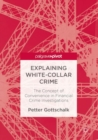 Explaining White-Collar Crime : The Concept of Convenience in Financial Crime Investigations - eBook