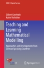 Teaching and Learning Mathematical Modelling : Approaches and Developments from German Speaking Countries - eBook