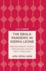 The Ebola Pandemic in Sierra Leone : Representations, Actors, Interventions and the Path to Recovery - Book