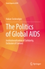 The Politics of Global AIDS : Institutionalization of Solidarity, Exclusion of Context - eBook