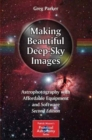 Making Beautiful Deep-Sky Images : Astrophotography with Affordable Equipment and Software - Book