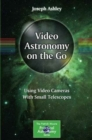 Video Astronomy on the Go : Using Video Cameras With Small Telescopes - Book
