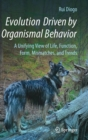 Evolution Driven by Organismal Behavior : A Unifying View of Life, Function, Form, Mismatches and Trends - Book
