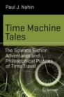 Time Machine Tales : The Science Fiction Adventures and Philosophical Puzzles of Time Travel - eBook