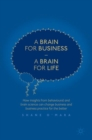 A Brain for Business - A Brain for Life : How insights from behavioural and brain science can change business and business practice for the better - Book