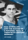 Max Schmeling and the Making of a National Hero in Twentieth-Century Germany - eBook