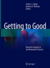 Getting to Good : Research Integrity in the Biomedical Sciences - Book
