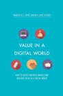 Value in a Digital World : How to assess business models and measure value in a digital world - Book