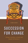 SUCCESSION FOR CHANGE : Strategic transitions in family and founder-led businesses - Book