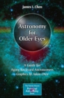 Astronomy for Older Eyes : A Guide for Aging Backyard Astronomers - Book