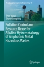 Pollution Control and Resource Reuse for Alkaline Hydrometallurgy of Amphoteric Metal Hazardous Wastes - eBook