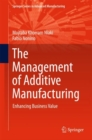 The Management of Additive Manufacturing : Enhancing Business Value - Book