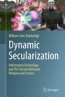 Dynamic Secularization : Information Technology and the Tension Between Religion and Science - eBook