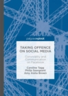 Taking Offence on Social Media : Conviviality and Communication on Facebook - Book