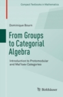 From Groups to Categorial Algebra : Introduction to Protomodular and Mal'tsev Categories - Book