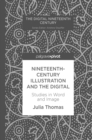 Nineteenth-Century Illustration and the Digital : Studies in Word and Image - eBook