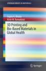3D Printing and Bio-Based Materials in Global Health : An Interventional Approach to the Global Burden of Surgical Disease in Low-and Middle-Income Countries - eBook