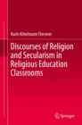 Discourses of Religion and Secularism in Religious Education Classrooms - eBook