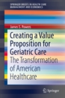 Creating a Value Proposition for Geriatric Care : The Transformation of American Healthcare - eBook