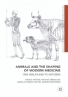 Animals and the Shaping of Modern Medicine : One Health and its Histories - eBook