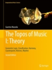 The Topos of Music I: Theory : Geometric Logic, Classification, Harmony, Counterpoint, Motives, Rhythm - eBook