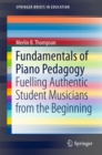 Fundamentals of Piano Pedagogy : Fuelling Authentic Student Musicians from the Beginning - eBook