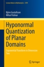 Hyponormal Quantization of Planar Domains : Exponential Transform in Dimension Two - eBook