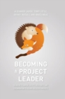 Becoming a Project Leader : Blending Planning, Agility, Resilience, and Collaboration to Deliver Successful Projects - Book
