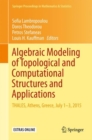 Algebraic Modeling of Topological and Computational Structures and Applications : THALES, Athens, Greece, July 1-3, 2015 - eBook