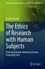 The Ethics of Research with Human Subjects : Protecting People, Advancing Science, Promoting Trust - eBook