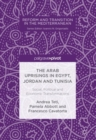 The Arab Uprisings in Egypt, Jordan and Tunisia : Social, Political and Economic Transformations - eBook