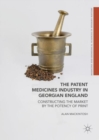 The Patent Medicines Industry in Georgian England : Constructing the Market by the Potency of Print - eBook